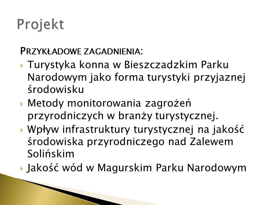 P RZYKŁADOWE ZAGADNIENIA : Turystyka konna w Bieszczadzkim Parku Narodowym jako forma turystyki przyjaznej środowisku Metody monitorowania zagrożeń pr