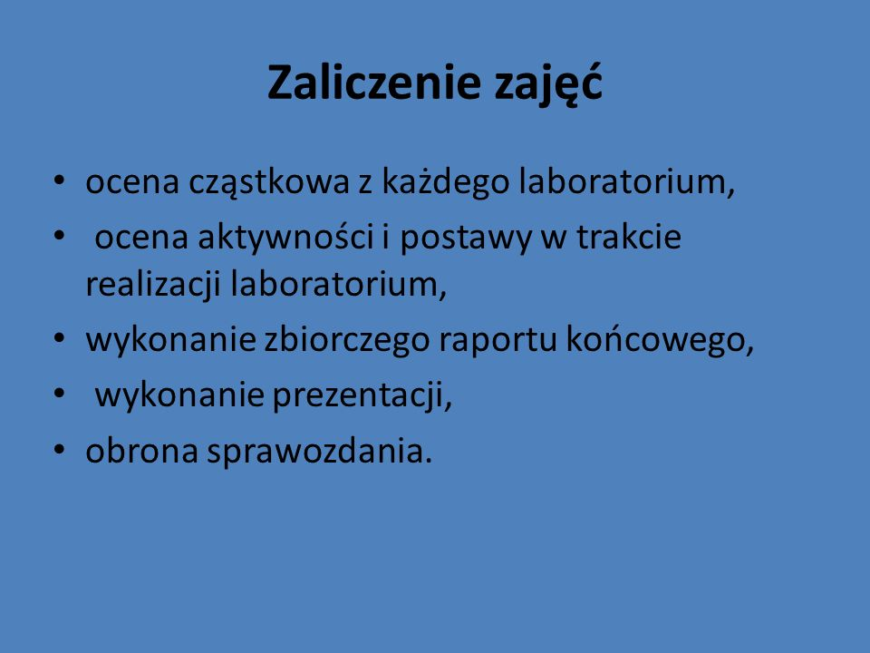 Zaliczenie zajęć ocena cząstkowa z każdego laboratorium, ocena aktywności i postawy w trakcie realizacji laboratorium, wykonanie zbiorczego raportu ko