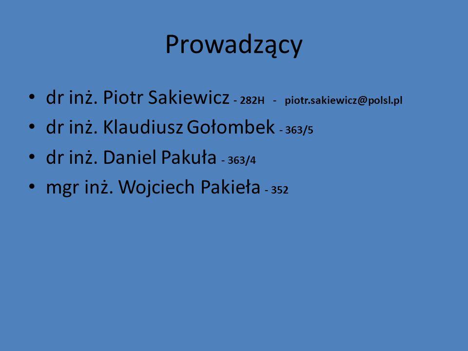 Prowadzący dr inż. Piotr Sakiewicz - 282H - piotr.sakiewicz@polsl.pl dr inż. Klaudiusz Gołombek - 363/5 dr inż. Daniel Pakuła - 363/4 mgr inż. Wojciec
