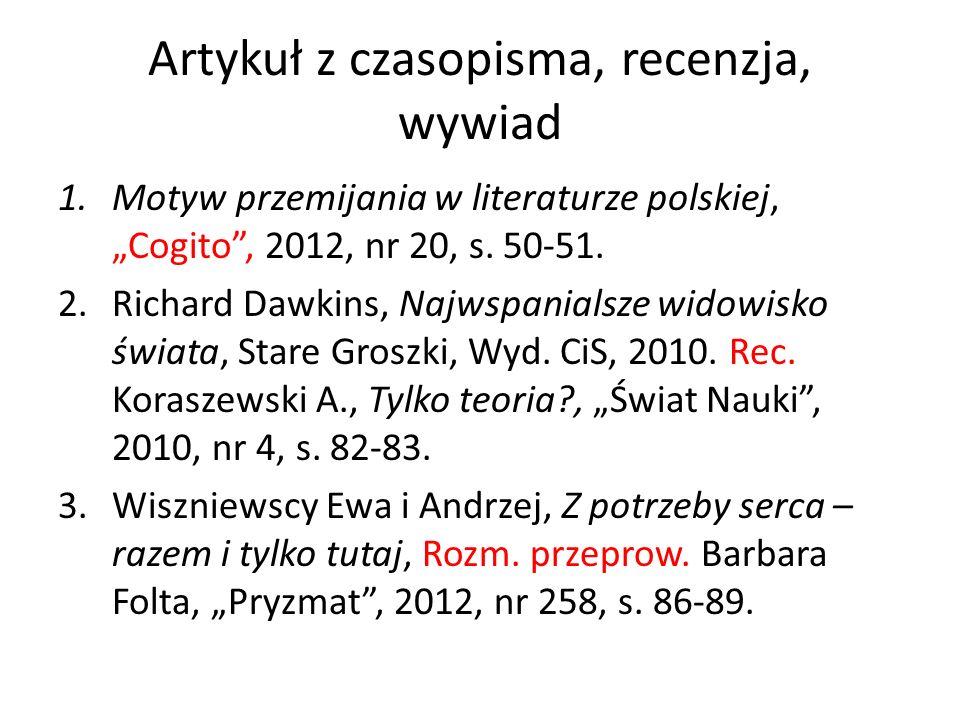 Artykuł z czasopisma, recenzja, wywiad 1.Motyw przemijania w literaturze polskiej, Cogito, 2012, nr 20, s. 50-51. 2.Richard Dawkins, Najwspanialsze wi