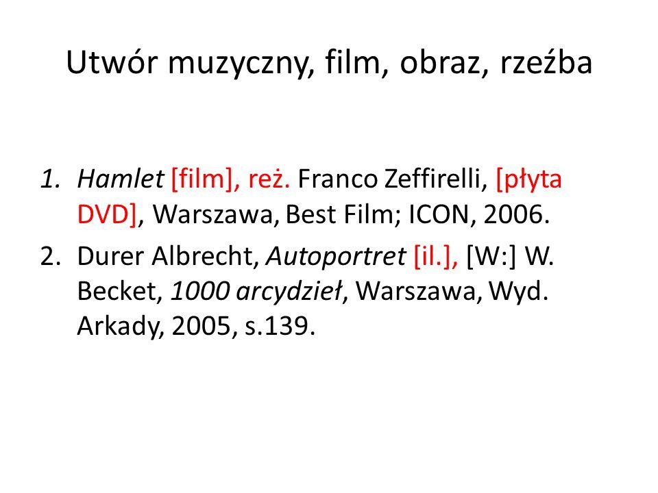 Utwór muzyczny, film, obraz, rzeźba 1.Hamlet [film], reż. Franco Zeffirelli, [płyta DVD], Warszawa, Best Film; ICON, 2006. 2.Durer Albrecht, Autoportr