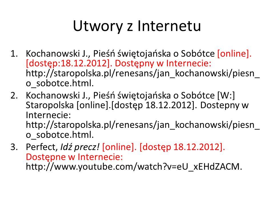 Utwory z Internetu 1.Kochanowski J., Pieśń świętojańska o Sobótce [online]. [dostęp:18.12.2012]. Dostępny w Internecie: http://staropolska.pl/renesans