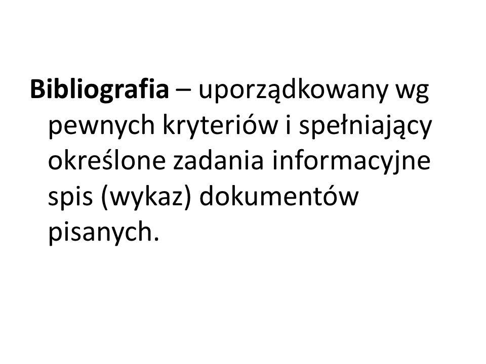 Przykłady: 1.Bibliografia załącznikowa (dołączona do określonej publikacji) 2.Bibliografia biblioteczna (katalog) 3.Bibliografia narodowa 4.Bibliografia osobowa