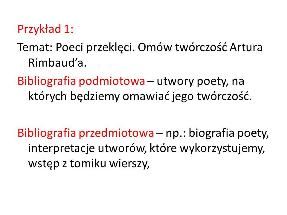 Przykład 1: Temat: Poeci przeklęci. Omów twórczość Artura Rimbauda. Bibliografia podmiotowa – utwory poety, na których będziemy omawiać jego twórczość