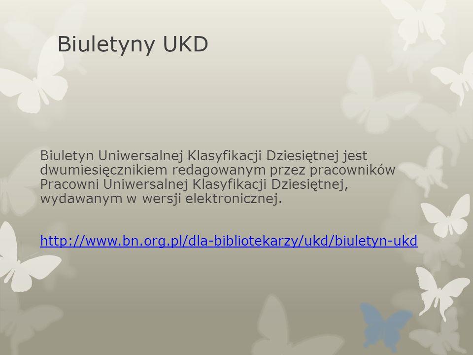 Biuletyny UKD Biuletyn Uniwersalnej Klasyfikacji Dziesiętnej jest dwumiesięcznikiem redagowanym przez pracowników Pracowni Uniwersalnej Klasyfikacji D
