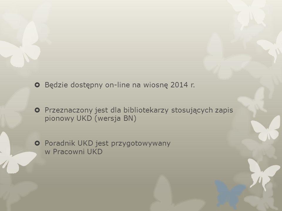 Będzie dostępny on-line na wiosnę 2014 r. Przeznaczony jest dla bibliotekarzy stosujących zapis pionowy UKD (wersja BN) Poradnik UKD jest przygotowywa
