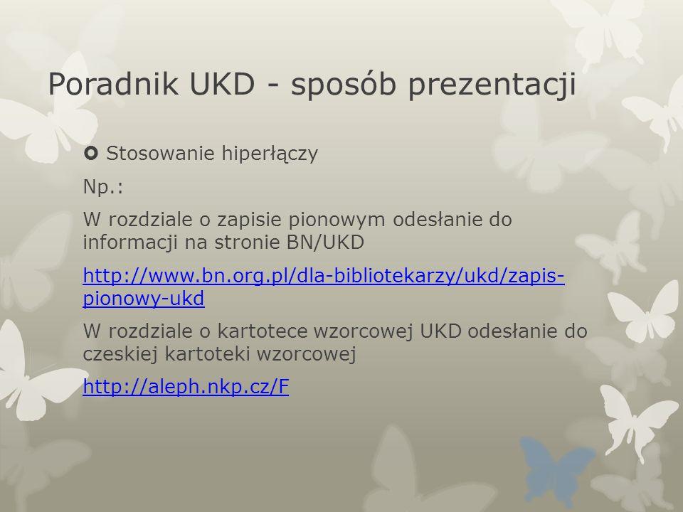Poradnik UKD - sposób prezentacji Stosowanie hiperłączy Np.: W rozdziale o zapisie pionowym odesłanie do informacji na stronie BN/UKD http://www.bn.or