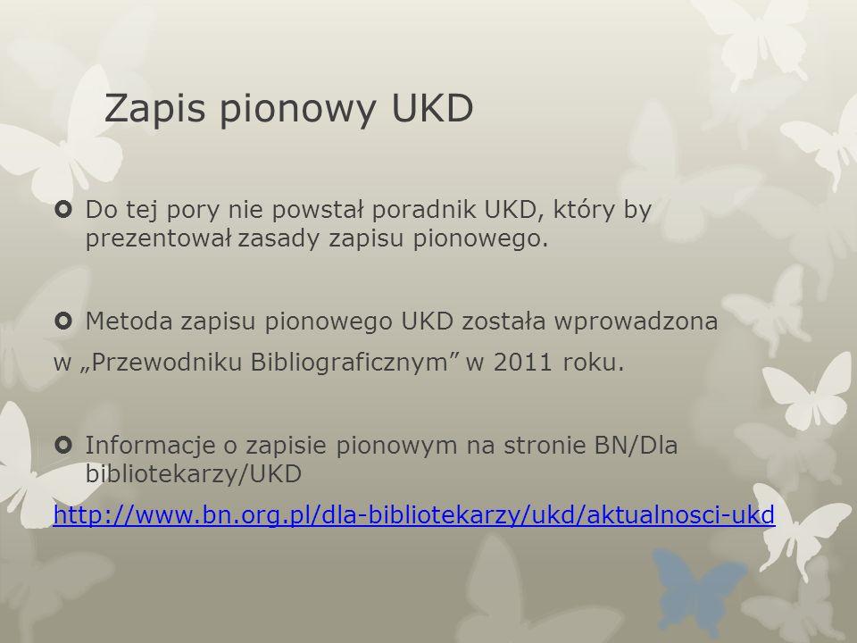 Zapis pionowy UKD Do tej pory nie powstał poradnik UKD, który by prezentował zasady zapisu pionowego. Metoda zapisu pionowego UKD została wprowadzona