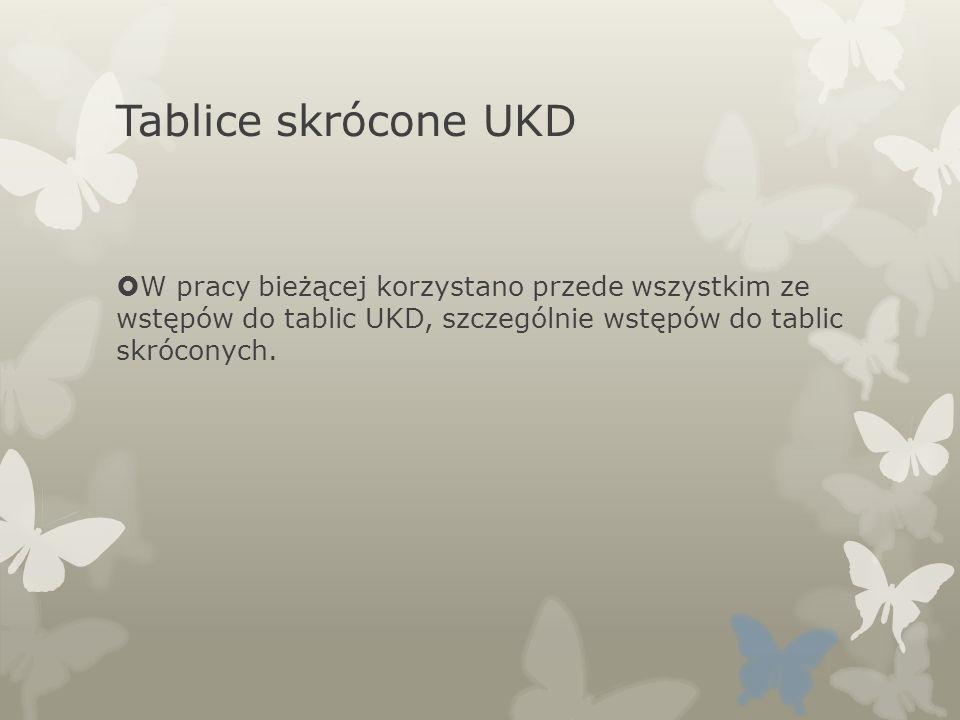 Tablice skrócone UKD W pracy bieżącej korzystano przede wszystkim ze wstępów do tablic UKD, szczególnie wstępów do tablic skróconych.