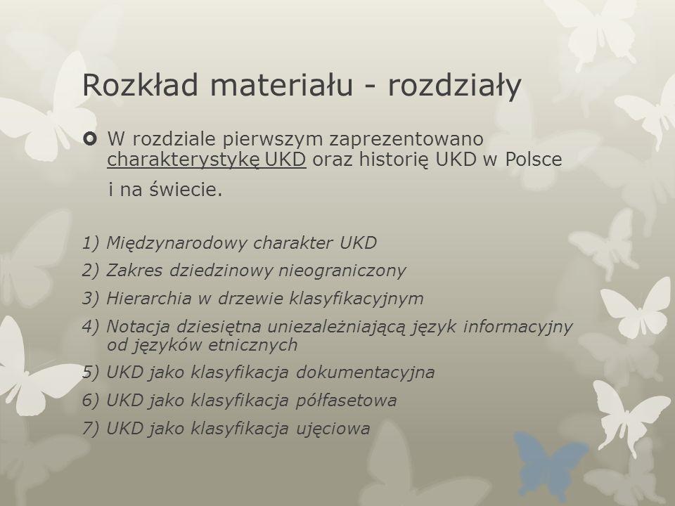 Rozkład materiału - rozdziały W rozdziale pierwszym zaprezentowano charakterystykę UKD oraz historię UKD w Polsce i na świecie. 1) Międzynarodowy char