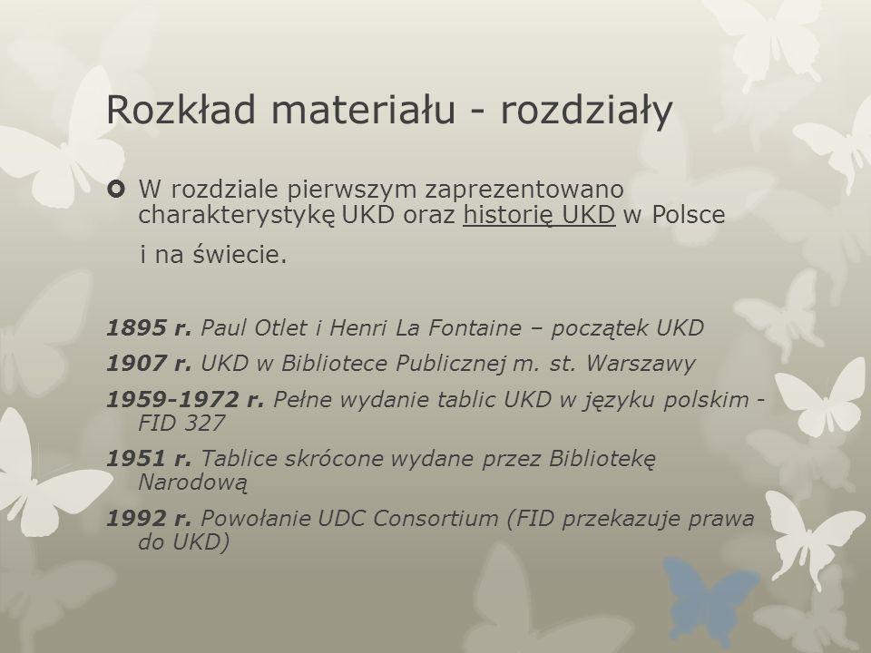 Rozkład materiału - rozdziały W rozdziale pierwszym zaprezentowano charakterystykę UKD oraz historię UKD w Polsce i na świecie. 1895 r. Paul Otlet i H