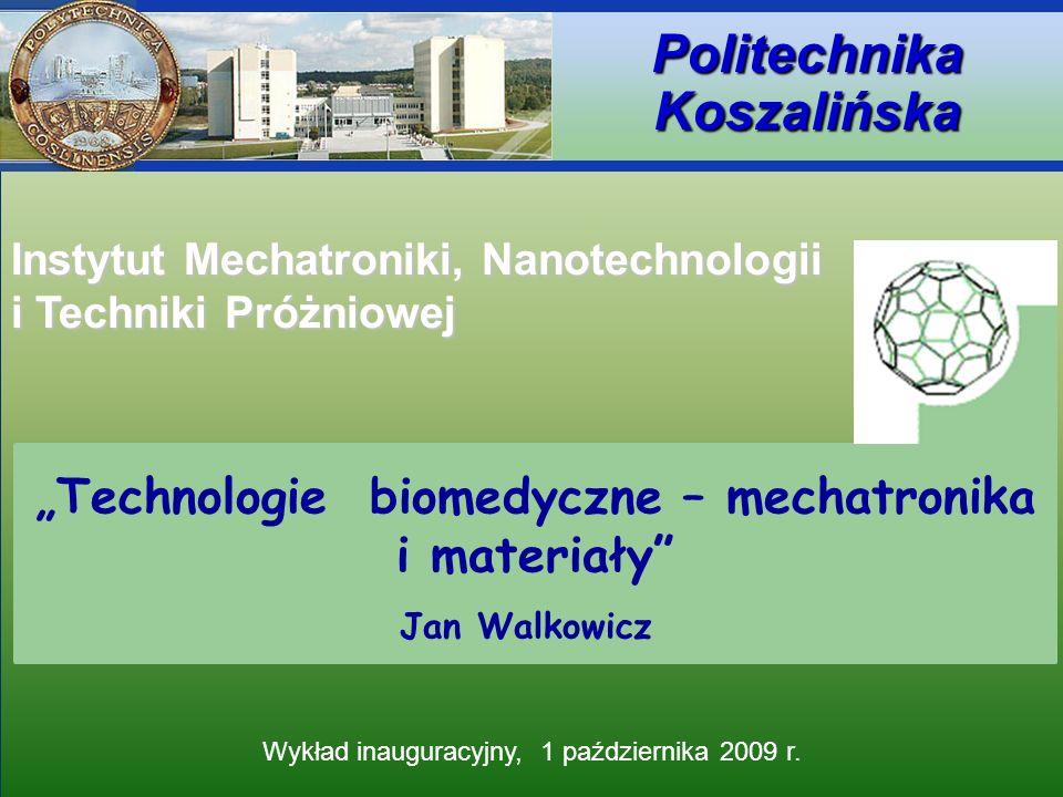 Instytut Mechatroniki, Nanotechnologii i Techniki Próżniowej Politechnika Koszalińska Zakres wykładu 2.Technologie biomedyczne - mechatronika - urządzenia rehabilitacyjne, - bioprotezy, - roboty medyczne.