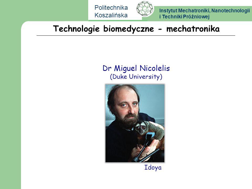 Instytut Mechatroniki, Nanotechnologii i Techniki Próżniowej Politechnika Koszalińska Technologie biomedyczne - mechatronika Dr Miguel Nicolelis (Duke