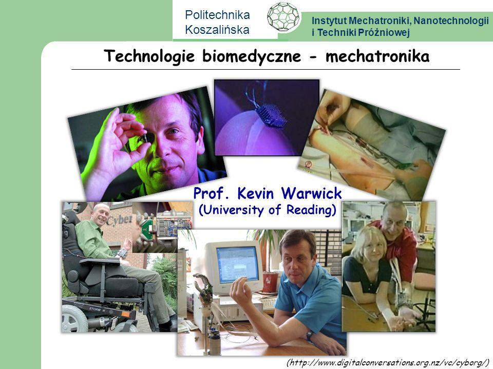 Instytut Mechatroniki, Nanotechnologii i Techniki Próżniowej Politechnika Koszalińska Technologie biomedyczne - mechatronika Prof. Kevin Warwick (Univ