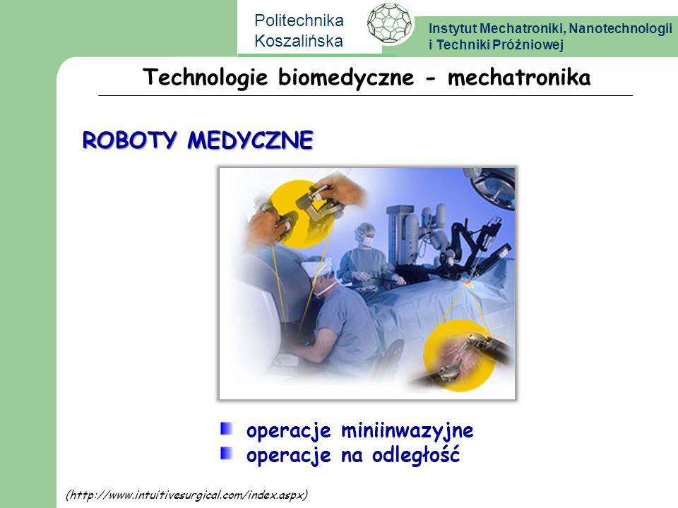 Instytut Mechatroniki, Nanotechnologii i Techniki Próżniowej Politechnika Koszalińska Technologie biomedyczne - mechatronika operacje miniinwazyjne op