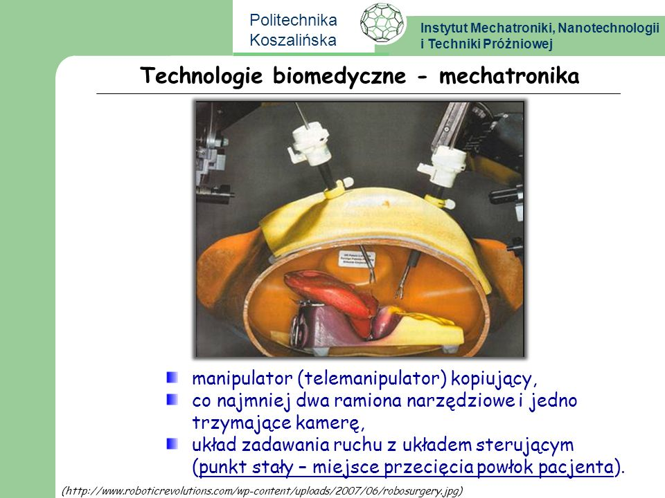 Instytut Mechatroniki, Nanotechnologii i Techniki Próżniowej Politechnika Koszalińska Technologie biomedyczne - mechatronika manipulator (telemanipula
