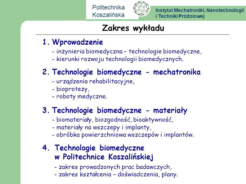 Instytut Mechatroniki, Nanotechnologii i Techniki Próżniowej Politechnika Koszalińska Zakres wykładu 2.Technologie biomedyczne - mechatronika - urządz