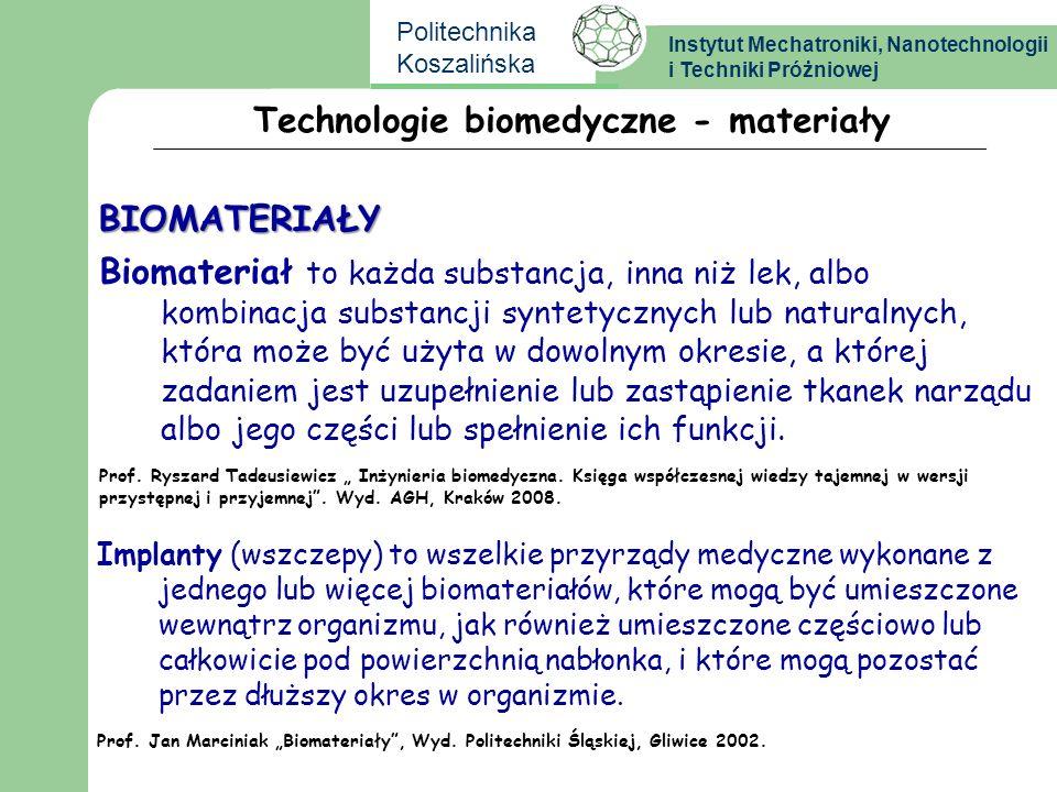 Instytut Mechatroniki, Nanotechnologii i Techniki Próżniowej Politechnika Koszalińska Technologie biomedyczne - materiały BIOMATERIAŁY Biomateriał to