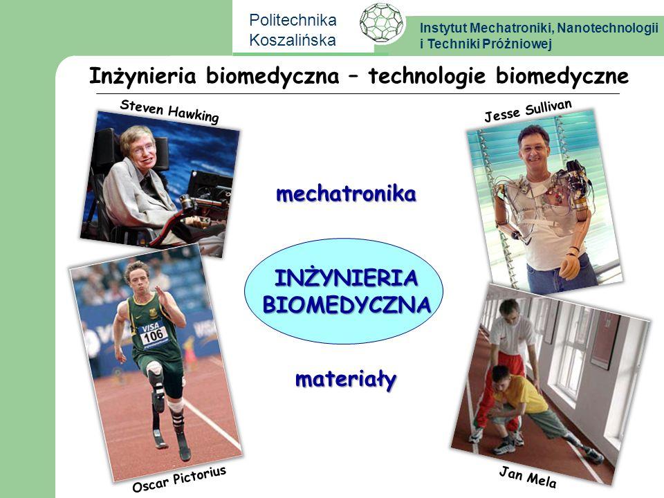 Instytut Mechatroniki, Nanotechnologii i Techniki Próżniowej Politechnika Koszalińska INŻYNIERIA BIOMEDYCZNA INŻYNIERIA BIOMEDYCZNA INŻYNIERIA BIOMEDYCZNA – interdyscyplinarna dziedzina wiedzy łącząca nauki fizyczne, chemiczne, matematyczne oraz informatyczne z podejściem inżynierskim w badaniach zjawisk z zakresu biologii i medycyny w celu zapobiegania, diagnozo- wania i leczenia chorób oraz rehabilitacji pacjentów.