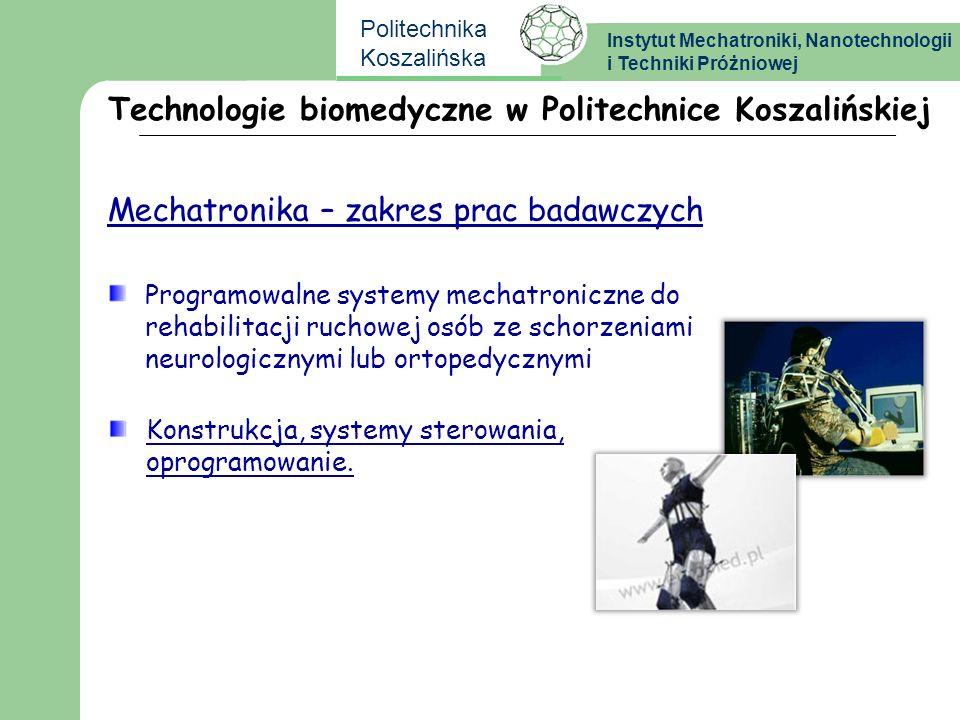 Instytut Mechatroniki, Nanotechnologii i Techniki Próżniowej Politechnika Koszalińska Mechatronika – zakres prac badawczych Programowalne systemy mech