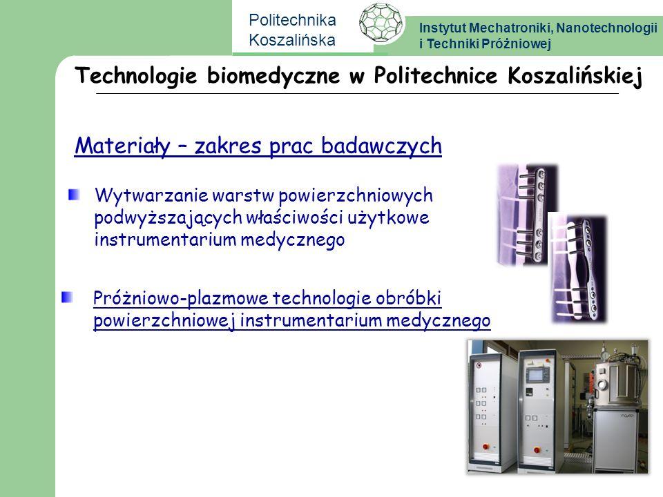 Instytut Mechatroniki, Nanotechnologii i Techniki Próżniowej Politechnika Koszalińska Materiały – zakres prac badawczych Wytwarzanie warstw powierzchn