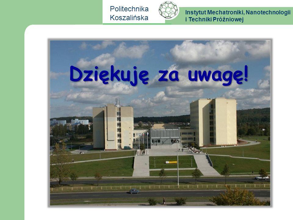 Instytut Mechatroniki, Nanotechnologii i Techniki Próżniowej Politechnika Koszalińska Dziękuję za uwagę!
