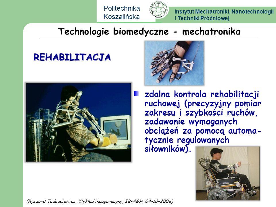 Instytut Mechatroniki, Nanotechnologii i Techniki Próżniowej Politechnika Koszalińska Technologie biomedyczne - mechatronika zdalna kontrola rehabilit