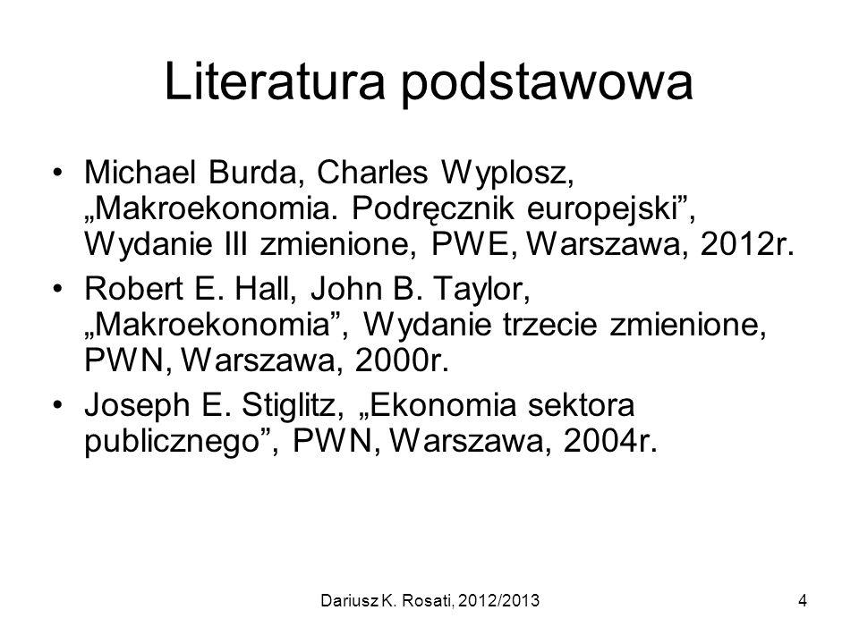 Literatura podstawowa Michael Burda, Charles Wyplosz, Makroekonomia. Podręcznik europejski, Wydanie III zmienione, PWE, Warszawa, 2012r. Robert E. Hal