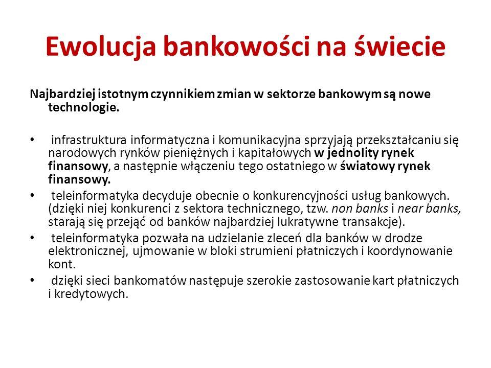 Ewolucja bankowości na świecie Najbardziej istotnym czynnikiem zmian w sektorze bankowym są nowe technologie. infrastruktura informatyczna i komunikac