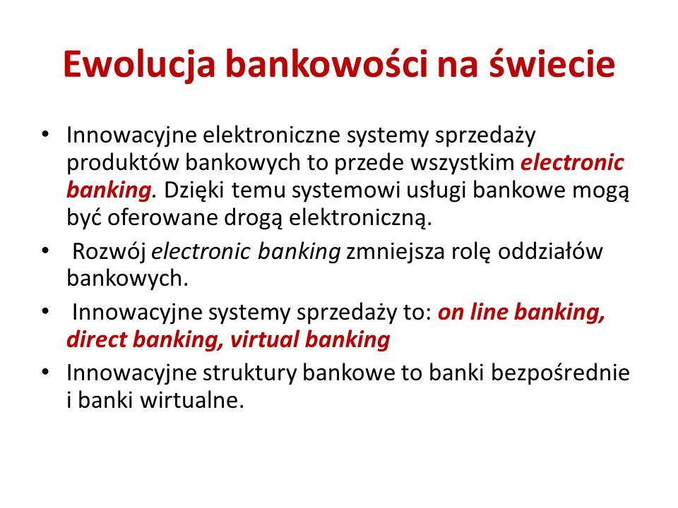 Ewolucja bankowości na świecie Innowacyjne elektroniczne systemy sprzedaży produktów bankowych to przede wszystkim electronic banking. Dzięki temu sys