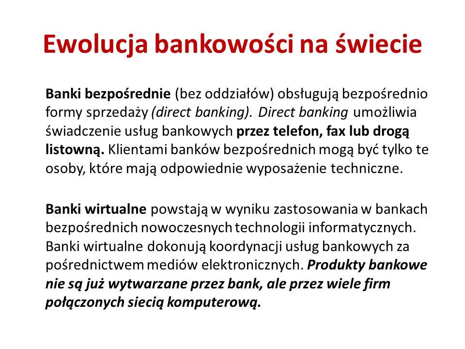 Ewolucja bankowości na świecie Banki bezpośrednie (bez oddziałów) obsługują bezpośrednio formy sprzedaży (direct banking).