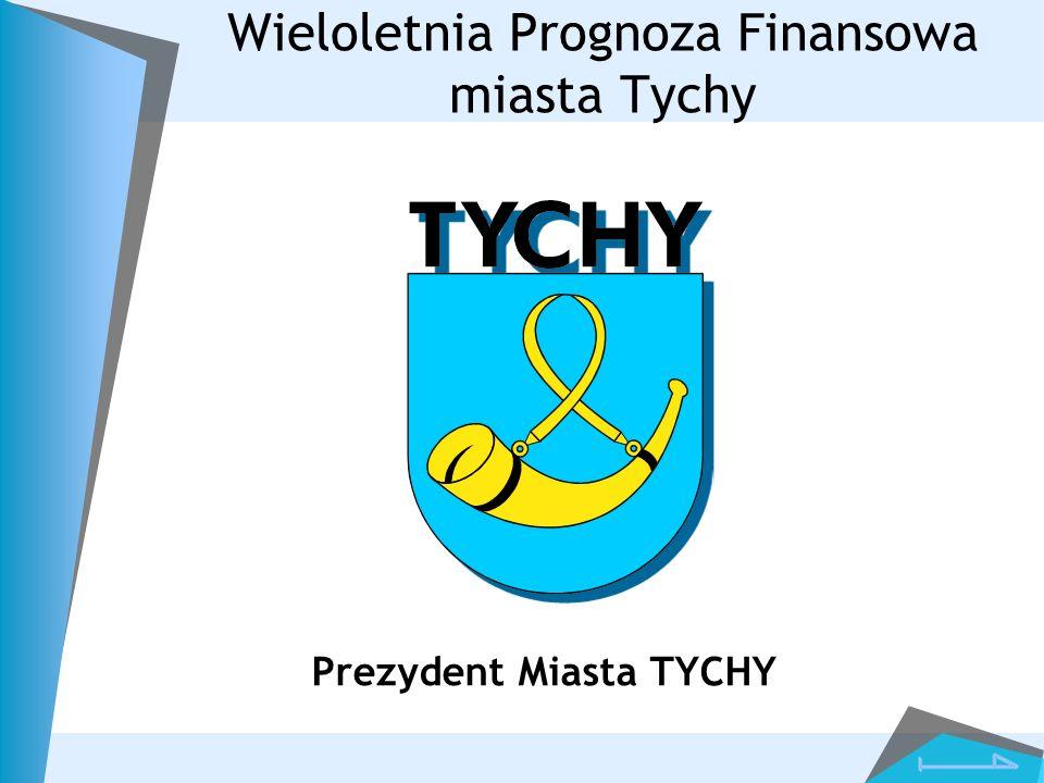 Wieloletnia Prognoza Finansowa miasta Tychy Prezydent Miasta TYCHY