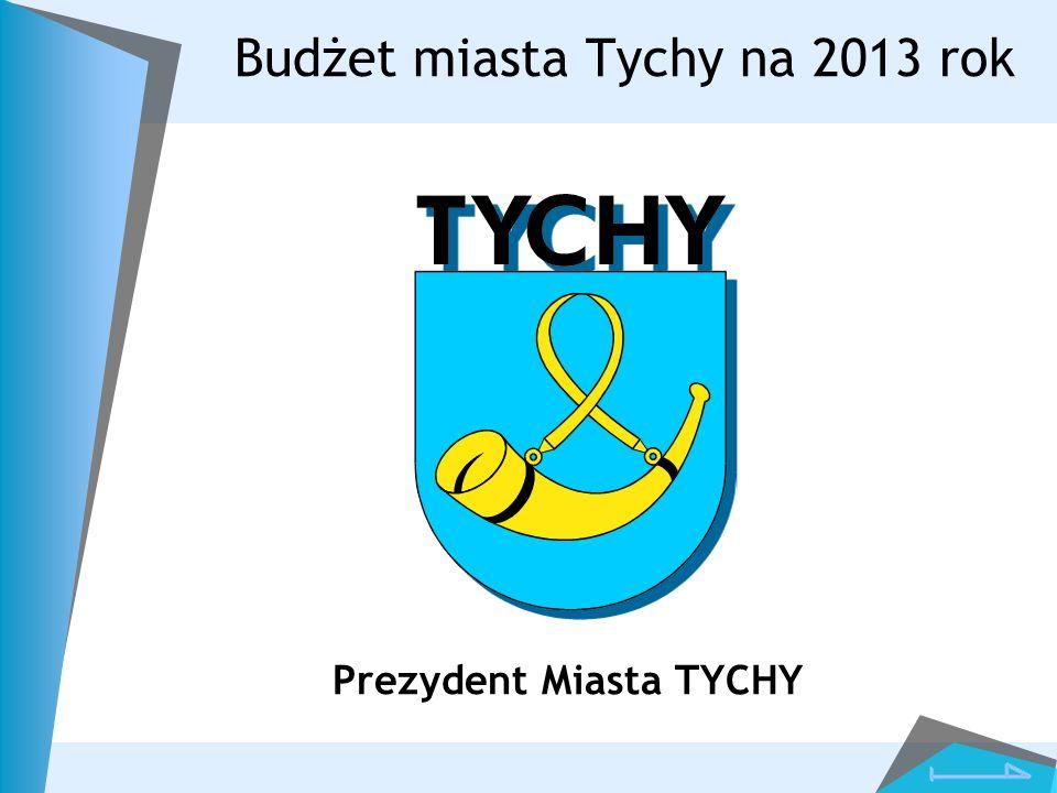 Budżet miasta Tychy na 2013 rok Prezydent Miasta TYCHY
