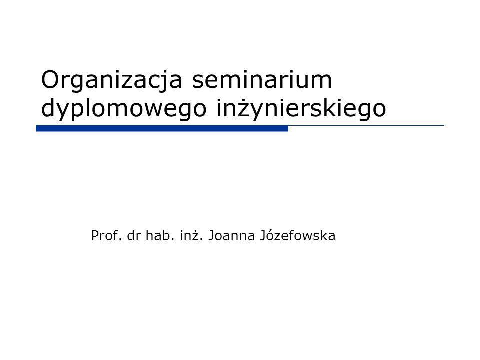 Organizacja seminarium dyplomowego inżynierskiego Prof. dr hab. inż. Joanna Józefowska