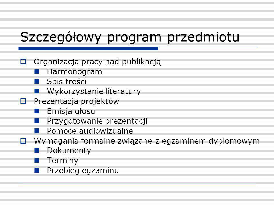 Szczegółowy program przedmiotu Organizacja pracy nad publikacją Harmonogram Spis treści Wykorzystanie literatury Prezentacja projektów Emisja głosu Pr