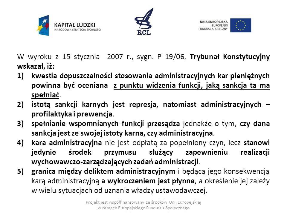 W wyroku z 15 stycznia 2007 r., sygn. P 19/06, Trybunał Konstytucyjny wskazał, iż: 1)kwestia dopuszczalności stosowania administracyjnych kar pieniężn