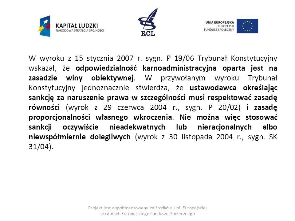 W wyroku z 15 stycznia 2007 r. sygn. P 19/06 Trybunał Konstytucyjny wskazał, że odpowiedzialność karnoadministracyjna oparta jest na zasadzie winy obi