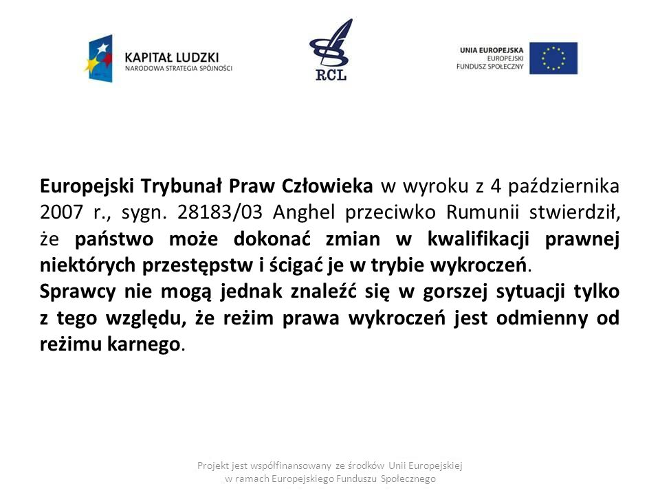 Europejski Trybunał Praw Człowieka w wyroku z 4 października 2007 r., sygn. 28183/03 Anghel przeciwko Rumunii stwierdził, że państwo może dokonać zmia