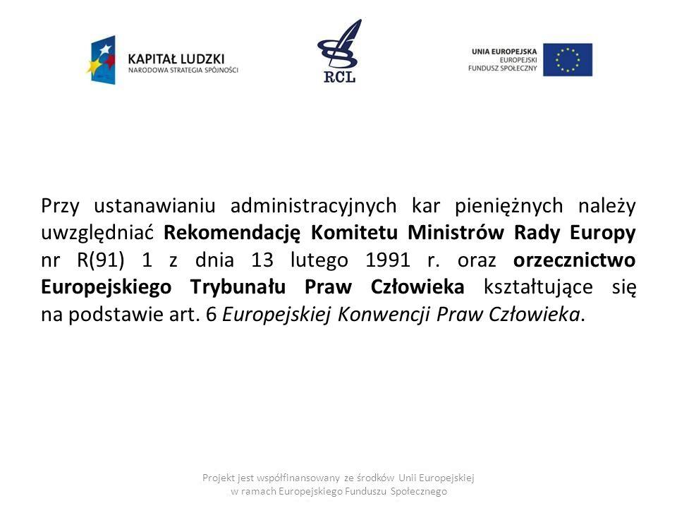 Przy ustanawianiu administracyjnych kar pieniężnych należy uwzględniać Rekomendację Komitetu Ministrów Rady Europy nr R(91) 1 z dnia 13 lutego 1991 r.