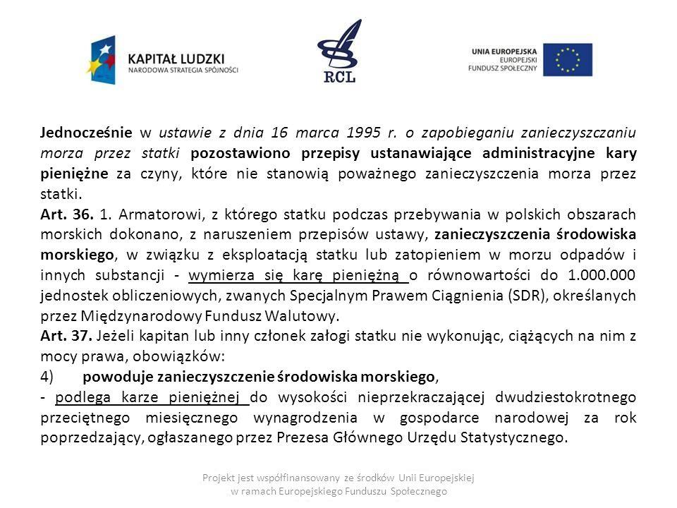 Jednocześnie w ustawie z dnia 16 marca 1995 r. o zapobieganiu zanieczyszczaniu morza przez statki pozostawiono przepisy ustanawiające administracyjne