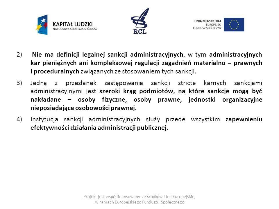 2) Nie ma definicji legalnej sankcji administracyjnych, w tym administracyjnych kar pieniężnych ani kompleksowej regulacji zagadnień materialno – prawnych i proceduralnych związanych ze stosowaniem tych sankcji.