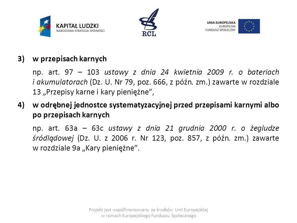 3)w przepisach karnych np. art. 97 – 103 ustawy z dnia 24 kwietnia 2009 r. o bateriach i akumulatorach (Dz. U. Nr 79, poz. 666, z późn. zm.) zawarte w