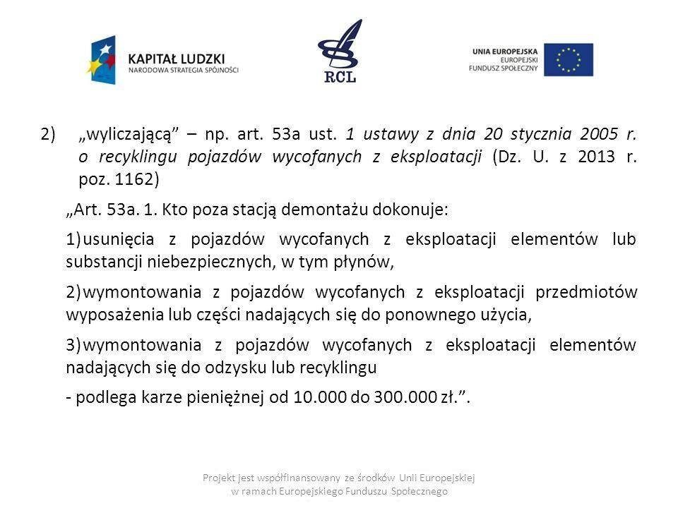 2)wyliczającą – np. art. 53a ust. 1 ustawy z dnia 20 stycznia 2005 r. o recyklingu pojazdów wycofanych z eksploatacji (Dz. U. z 2013 r. poz. 1162) Art