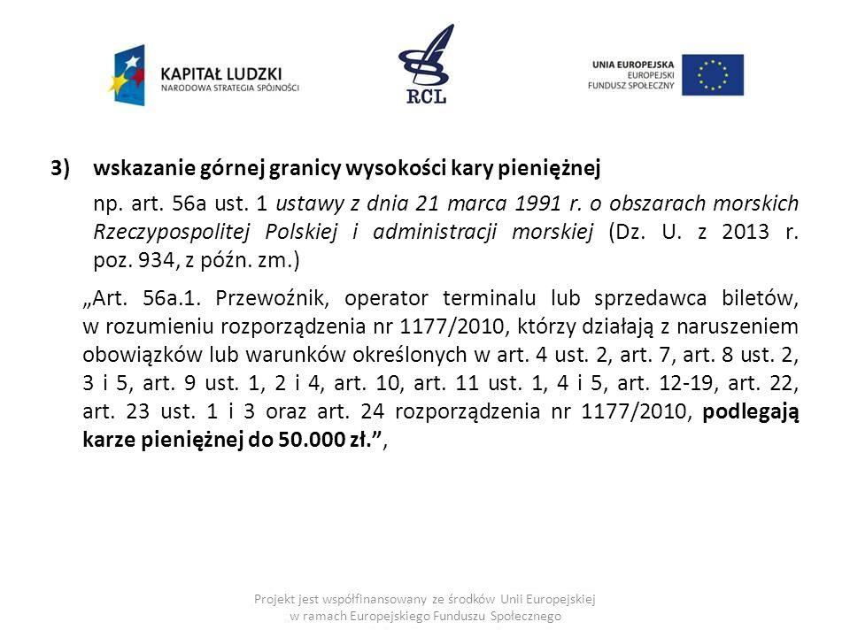 3)wskazanie górnej granicy wysokości kary pieniężnej np. art. 56a ust. 1 ustawy z dnia 21 marca 1991 r. o obszarach morskich Rzeczypospolitej Polskiej