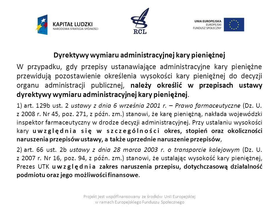Dyrektywy wymiaru administracyjnej kary pieniężnej W przypadku, gdy przepisy ustanawiające administracyjne kary pieniężne przewidują pozostawienie określenia wysokości kary pieniężnej do decyzji organu administracji publicznej, należy określić w przepisach ustawy dyrektywy wymiaru administracyjnej kary pieniężnej.