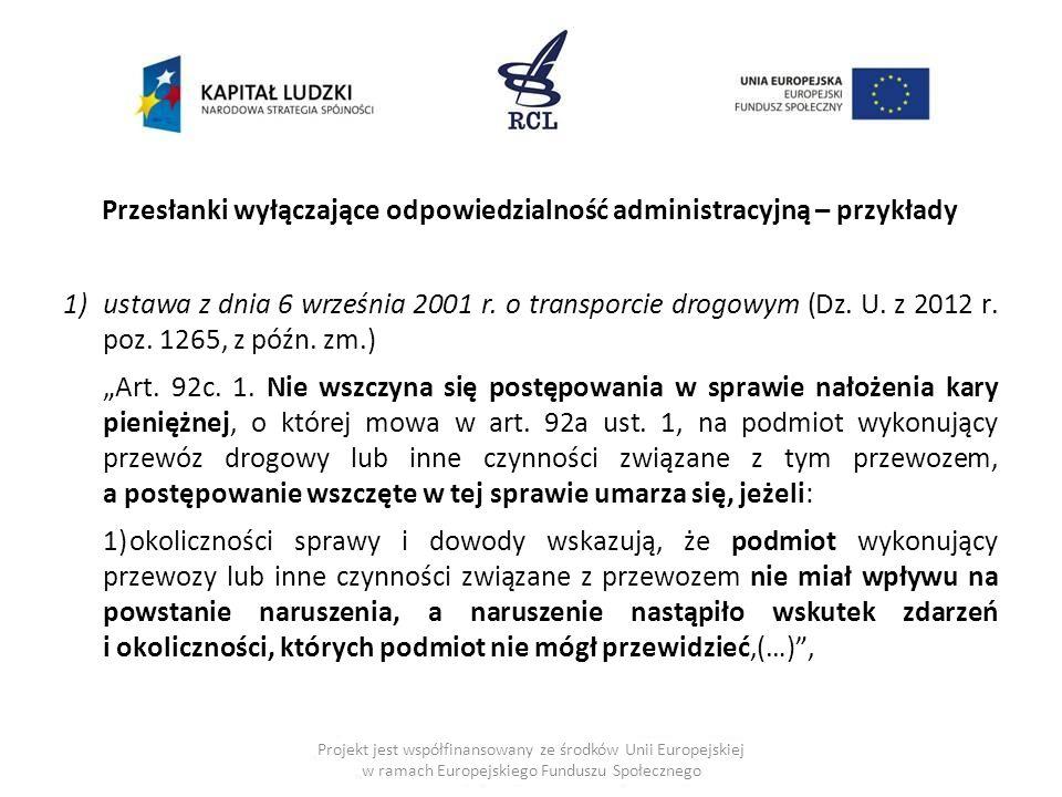 Przesłanki wyłączające odpowiedzialność administracyjną – przykłady 1)ustawa z dnia 6 września 2001 r. o transporcie drogowym (Dz. U. z 2012 r. poz. 1