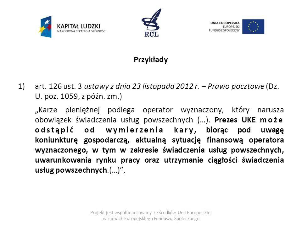 Przykłady 1)art. 126 ust. 3 ustawy z dnia 23 listopada 2012 r. – Prawo pocztowe (Dz. U. poz. 1059, z późn. zm.) Karze pieniężnej podlega operator wyzn