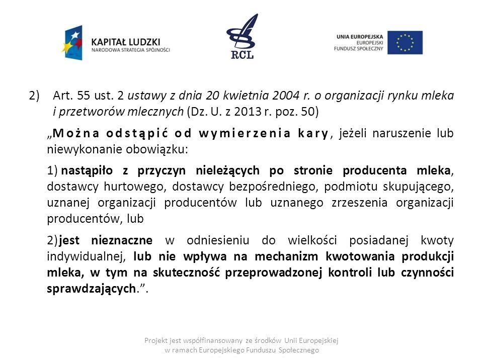 2)Art. 55 ust. 2 ustawy z dnia 20 kwietnia 2004 r. o organizacji rynku mleka i przetworów mlecznych (Dz. U. z 2013 r. poz. 50) Można odstąpić od wymie