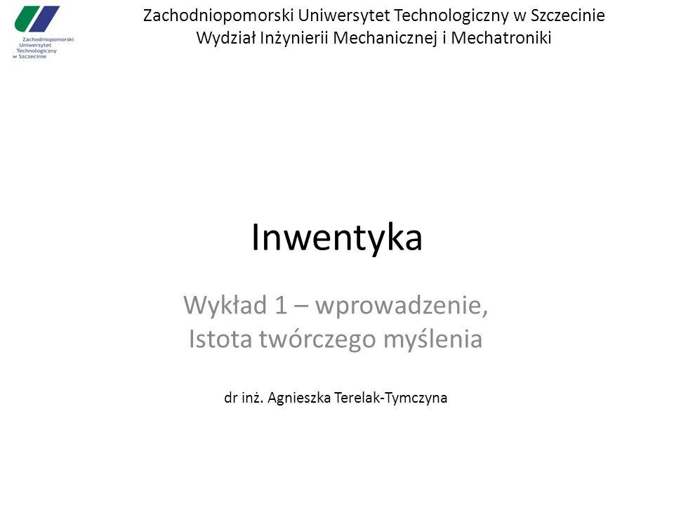 Zachodniopomorski Uniwersytet Technologiczny w Szczecinie Wydział Inżynierii Mechanicznej i Mechatroniki Inwentyka Wykład 1 – wprowadzenie, Istota twó