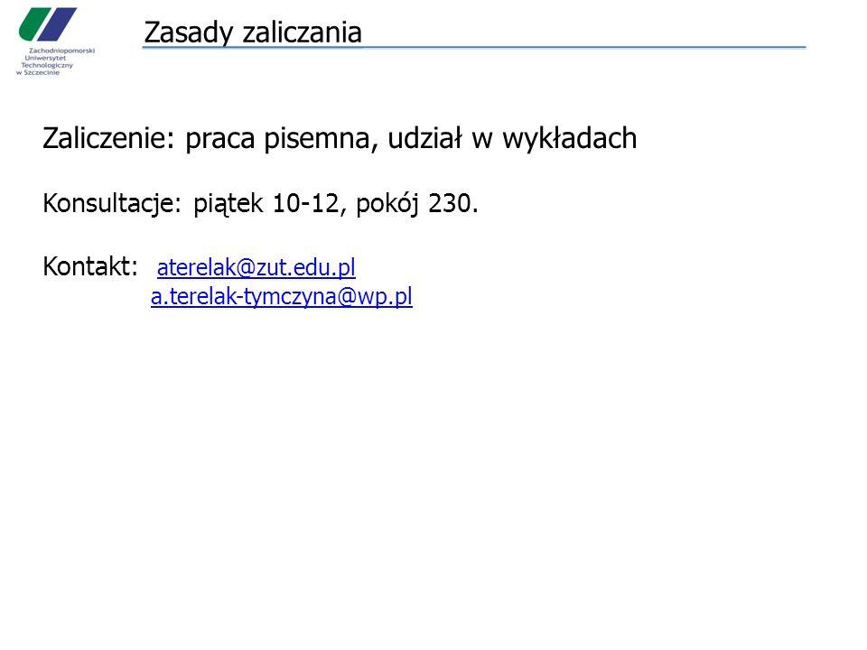 Zasady zaliczania Zaliczenie: praca pisemna, udział w wykładach Konsultacje: piątek 10-12, pokój 230. Kontakt: aterelak@zut.edu.pl aterelak@zut.edu.pl
